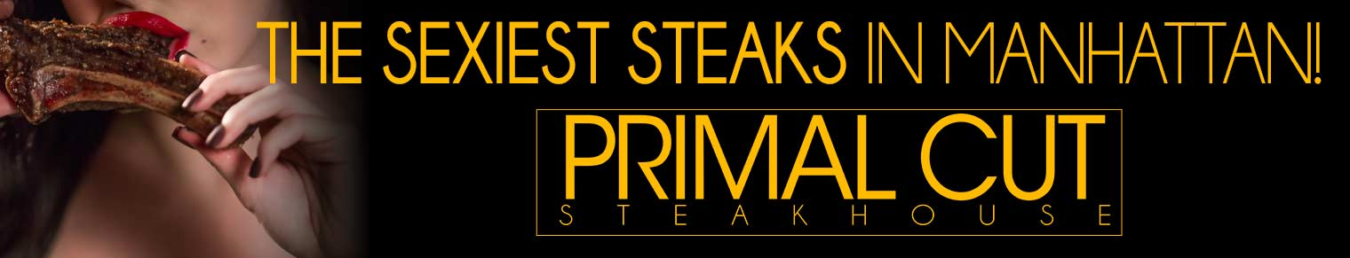 Primal Cut Steakhouse- The Sizzle of Manhattan!